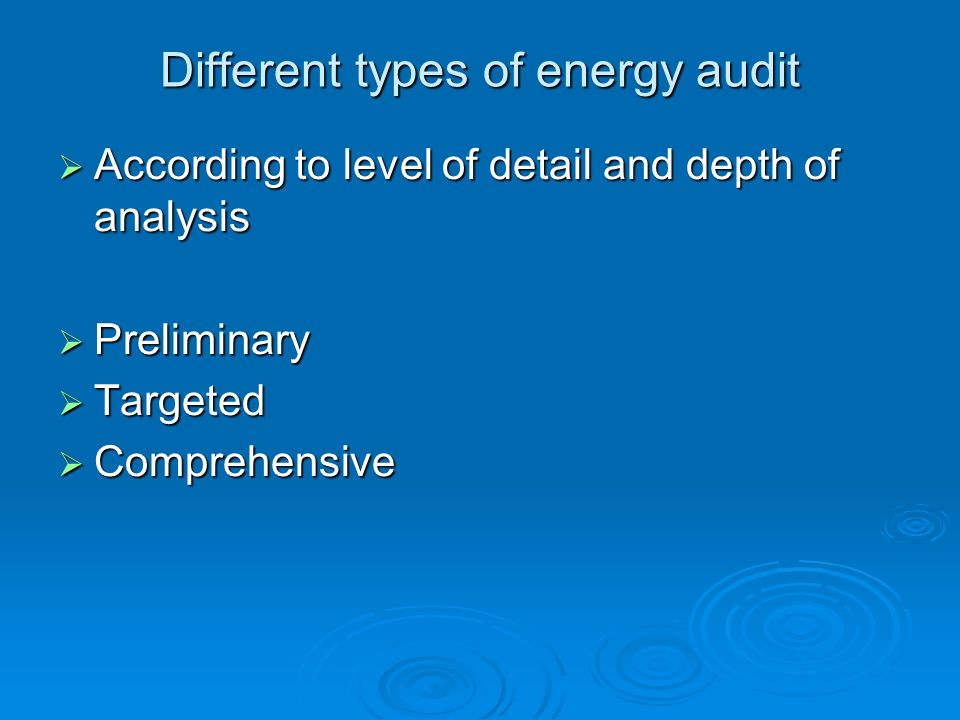 Different types of energy audit According to level of detail and depth of analysis According to level of detail and depth of analysis Preliminary Prel
