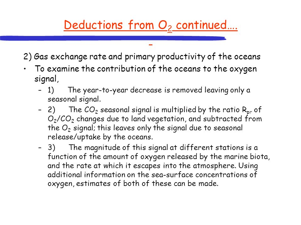 Deductions from O 2 continued…. 2) Gas exchange rate and primary productivity of the oceans To examine the contribution of the oceans to the oxygen si