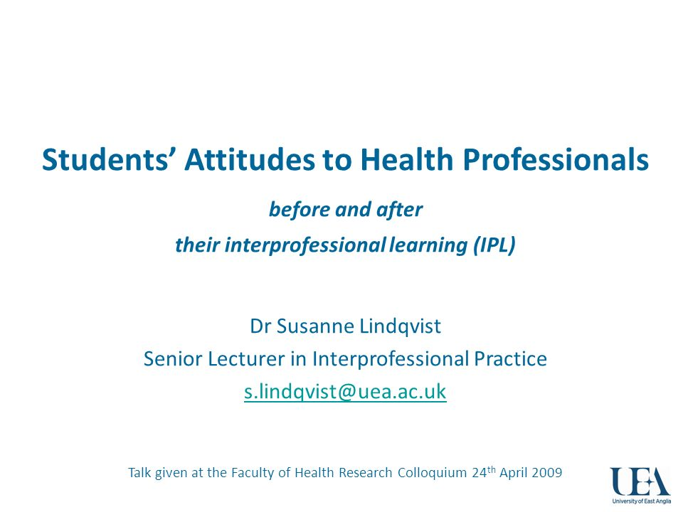 Students Attitudes to Health Professionals before and after their interprofessional learning (IPL) Dr Susanne Lindqvist Senior Lecturer in Interprofes
