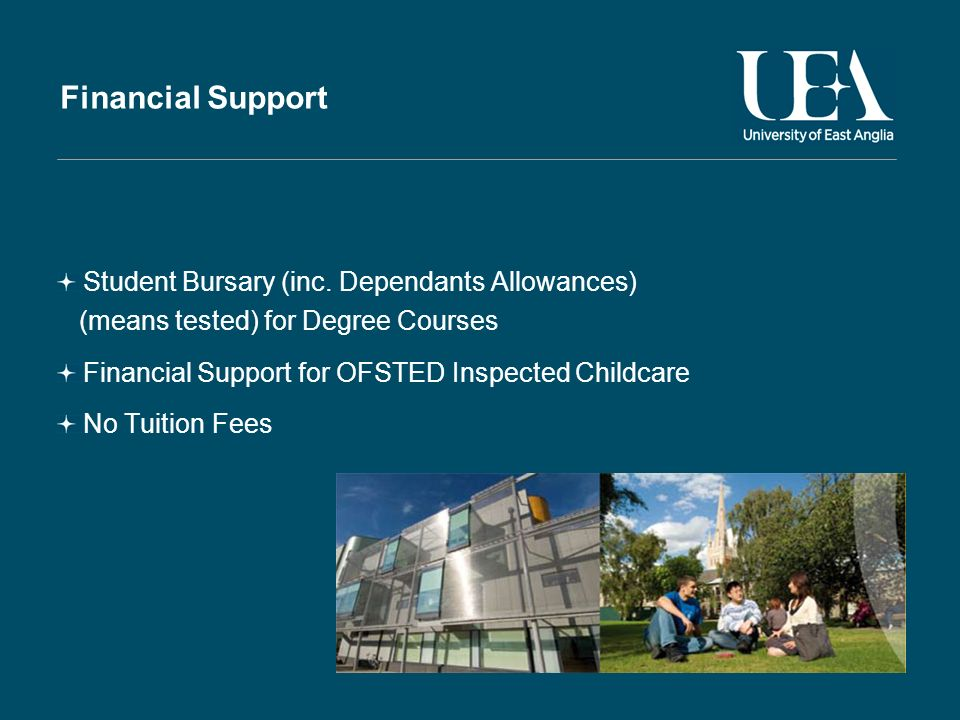 Financial Support Student Bursary (inc. Dependants Allowances) (means tested) for Degree Courses Financial Support for OFSTED Inspected Childcare No T