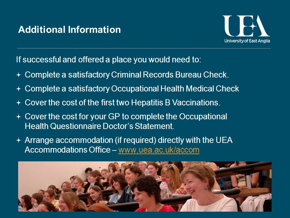Additional Information If successful and offered a place you would need to: Complete a satisfactory Criminal Records Bureau Check.