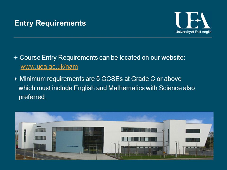 Entry Requirements Course Entry Requirements can be located on our website:   Minimum requirements are 5 GCSEs at Grade C or above which must include English and Mathematics with Science also preferred.