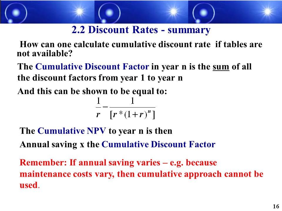 How can one calculate cumulative discount rate if tables are not available? 2.2 Discount Rates - summary The Cumulative Discount Factor in year n is t