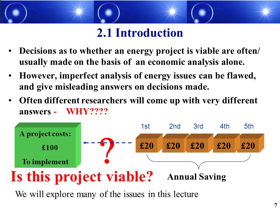2.1 Introduction Decisions as to whether an energy project is viable are often/ usually made on the basis of an economic analysis alone. However, impe