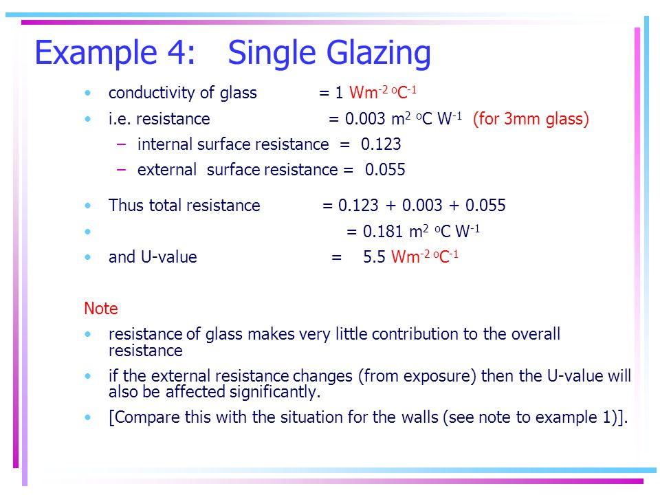 Example 4: Single Glazing conductivity of glass = 1 Wm -2 o C -1 i.e.