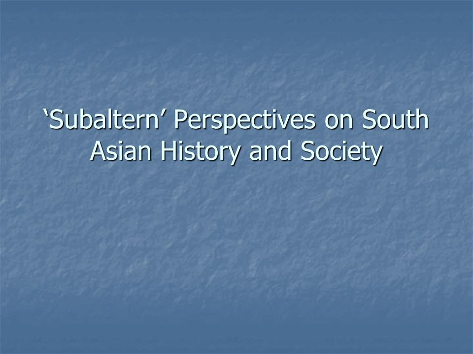 Subaltern Perspectives on South Asian History and Society