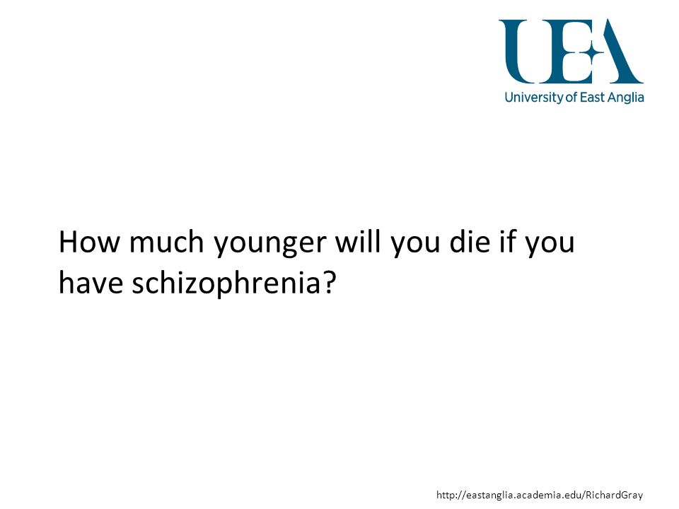 http://eastanglia.academia.edu/RichardGray What is the major cause of death for people with schizophrenia?