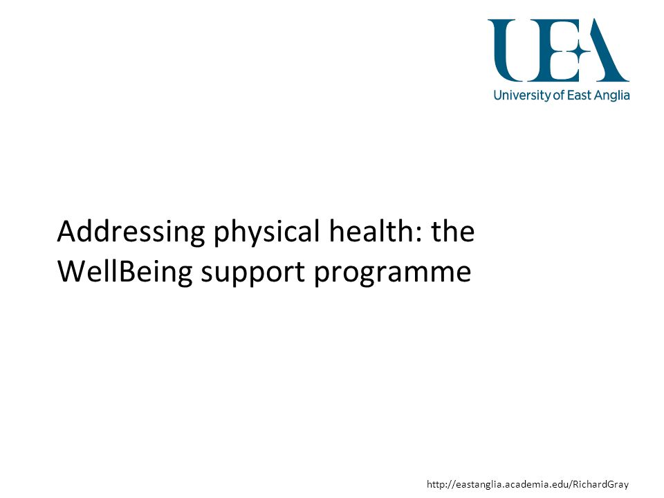 http://eastanglia.academia.edu/RichardGray The WellBeing support programme Two year programme Six formal sessions with a nurse advisor Nurse advisors trained by physical health experts Performance managed Funded by industry –An add on to routine care