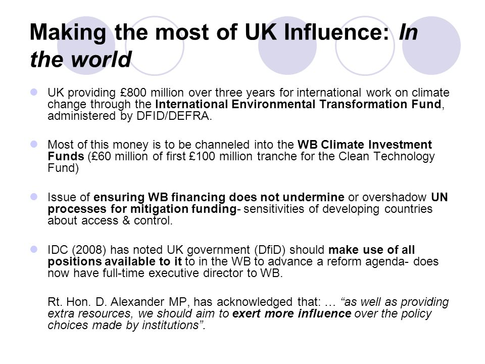 Making the most of UK Influence: In the world UK providing £800 million over three years for international work on climate change through the Internat