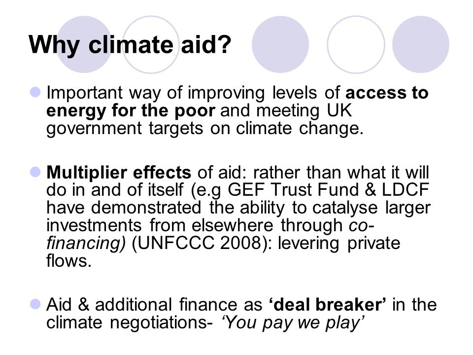 Why climate aid? Important way of improving levels of access to energy for the poor and meeting UK government targets on climate change. Multiplier ef