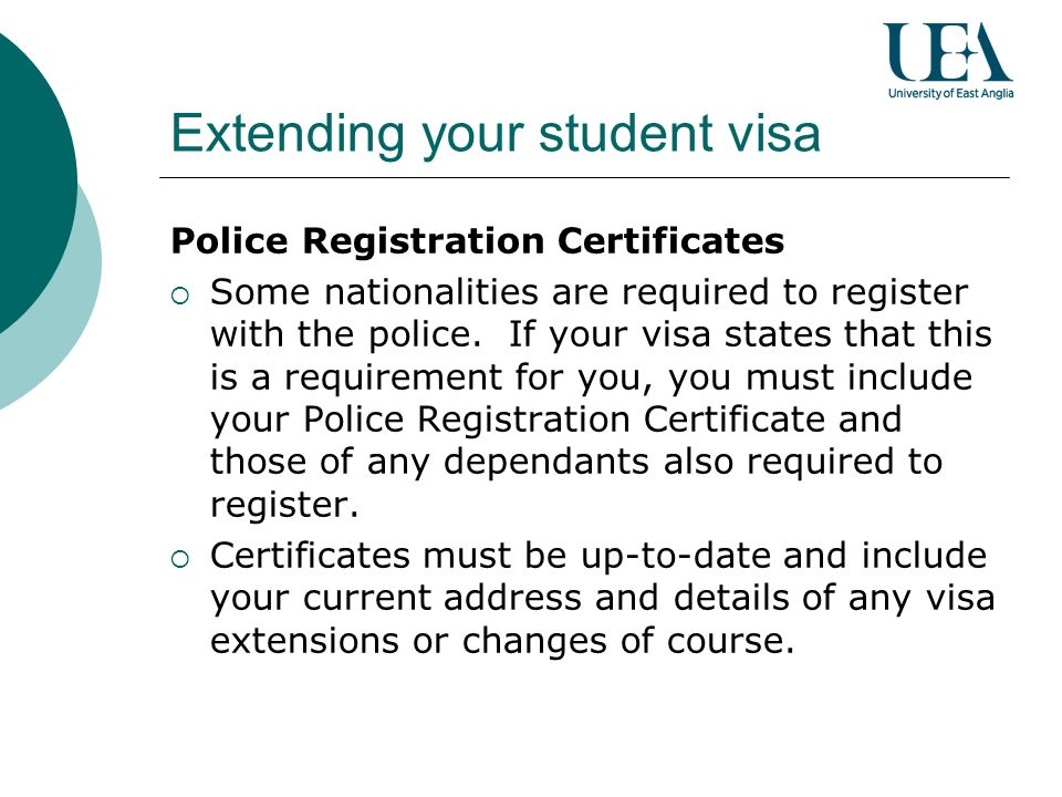 Extending your student visa Police Registration Certificates Some nationalities are required to register with the police.