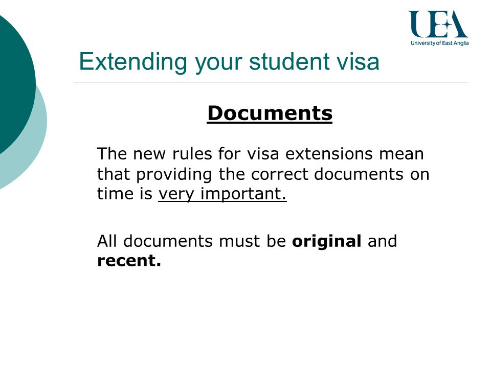 Extending your student visa Documents The new rules for visa extensions mean that providing the correct documents on time is very important.