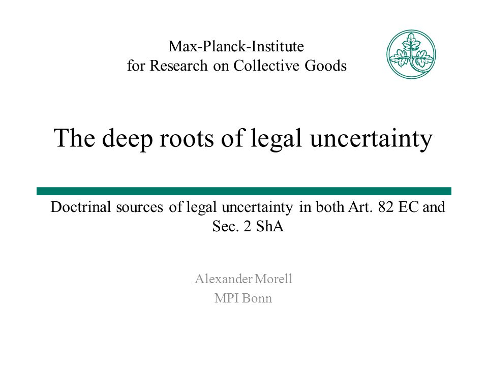 Max-Planck-Institute for Research on Collective Goods Doctrinal sources of legal uncertainty in both Art.