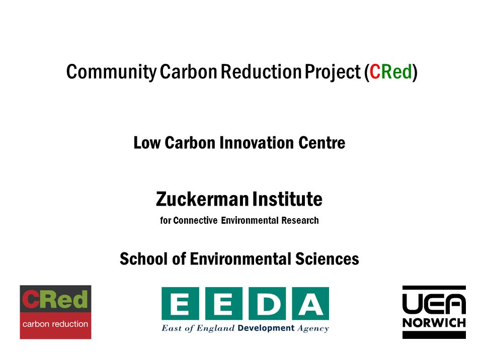 Community Carbon Reduction Project (CRed) Low Carbon Innovation Centre Zuckerman Institute for Connective Environmental Research School of Environmental Sciences