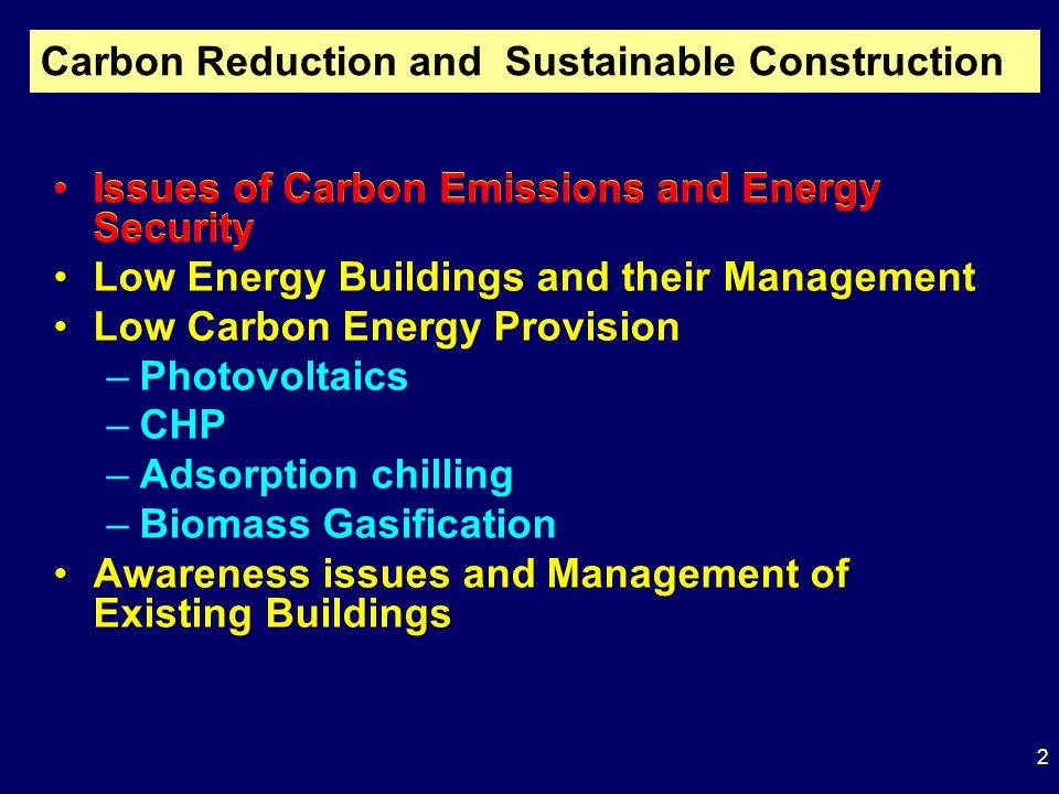 Issues of Carbon Emissions and Energy Security Low Energy Buildings and their Management Low Carbon Energy Provision –Photovoltaics –CHP –Adsorption chilling –Biomass Gasification Awareness issues and Management of Existing Buildings Carbon Reduction and Sustainable Construction Issues of Carbon Emissions and Energy Security 2