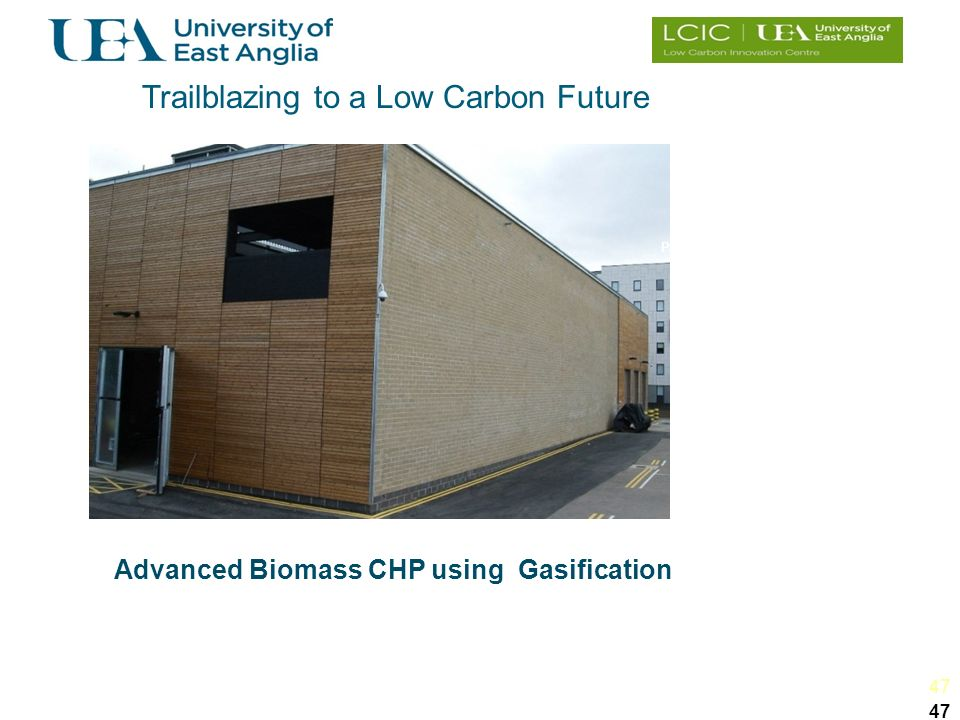 47 Photo-Voltaics Advanced Biomass CHP using Gasification Efficient CHP Absorption Chilling Trailblazing to a Low Carbon Future