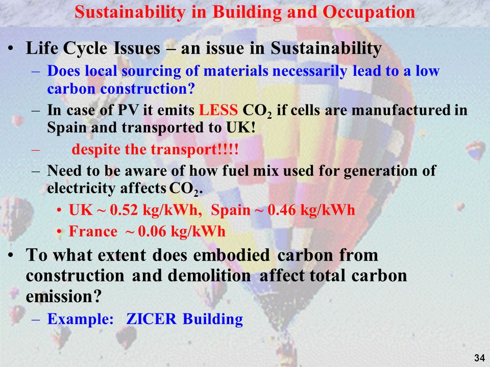 34 Life Cycle Issues – an issue in Sustainability –Does local sourcing of materials necessarily lead to a low carbon construction.