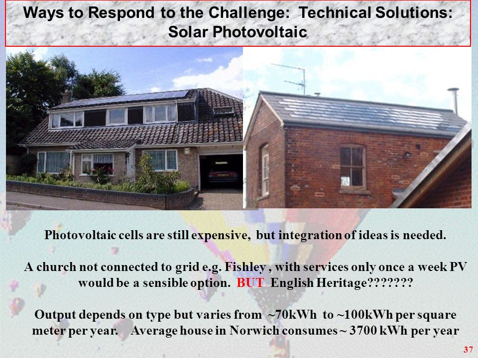 37 Ways to Respond to the Challenge: Technical Solutions: Solar Photovoltaic Photovoltaic cells are still expensive, but integration of ideas is needed.