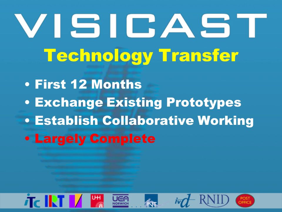 Technology Transfer First 12 Months Exchange Existing Prototypes Establish Collaborative Working Largely Complete