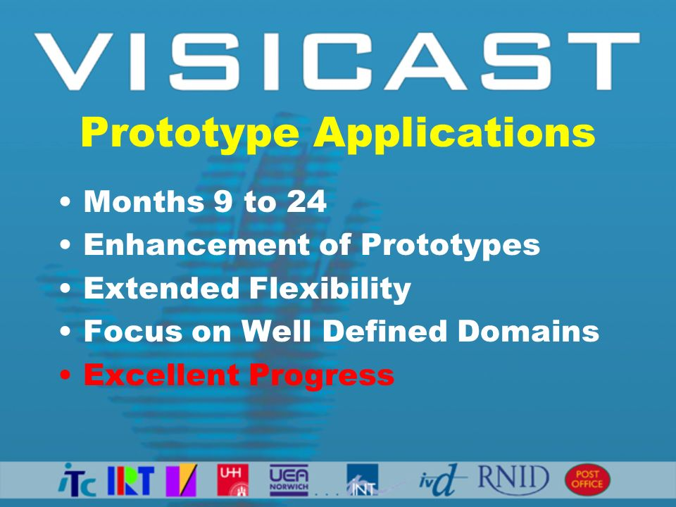 Prototype Applications Months 9 to 24 Enhancement of Prototypes Extended Flexibility Focus on Well Defined Domains Excellent Progress