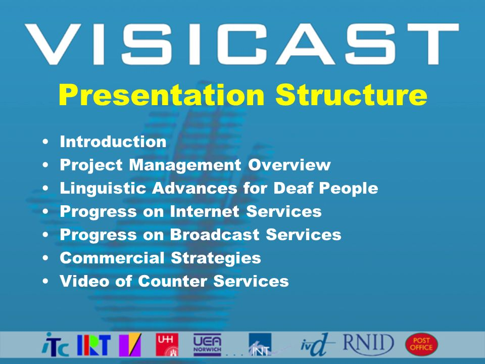 Presentation Structure Introduction Project Management Overview Linguistic Advances for Deaf People Progress on Internet Services Progress on Broadcas