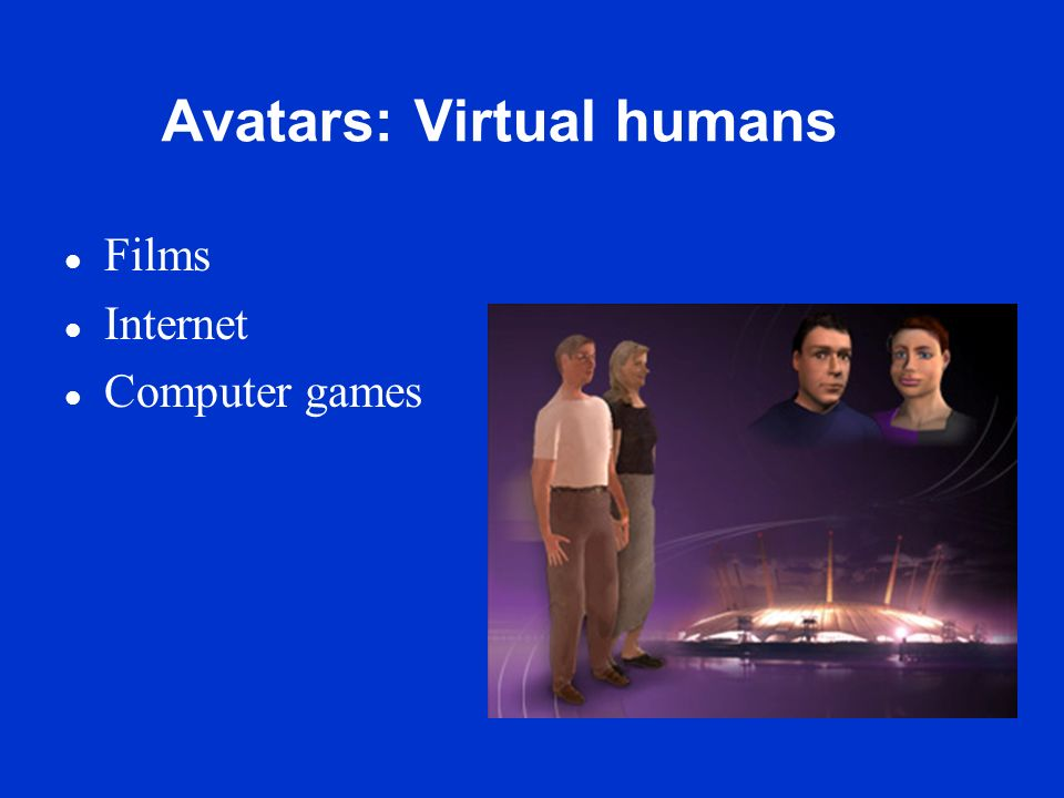 Avatars: Virtual humans l Films l Internet l Computer games