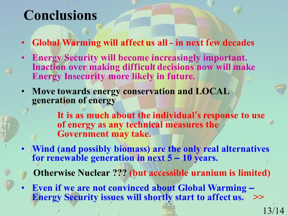 Global Warming will affect us all - in next few decades Energy Security will become increasingly important.