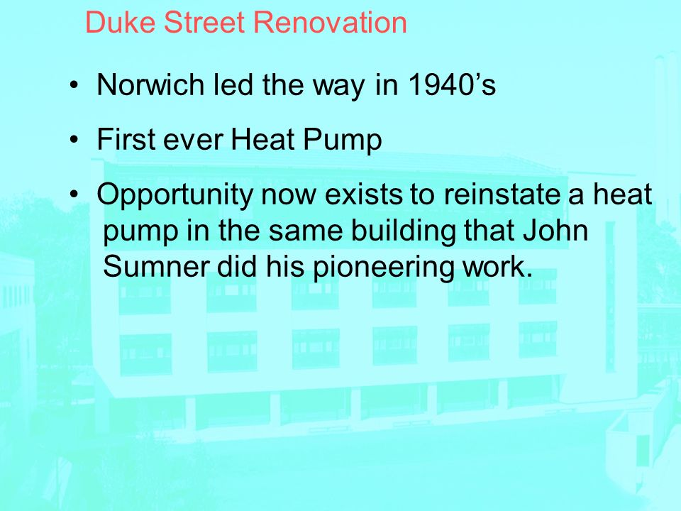 Duke Street Renovation Norwich led the way in 1940s First ever Heat Pump Opportunity now exists to reinstate a heat pump in the same building that John Sumner did his pioneering work.