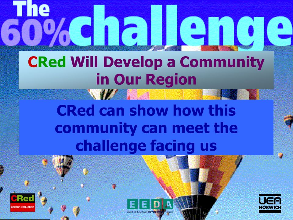 CRed Will Develop a Community in Our Region CRed can show how this community can meet the challenge facing us