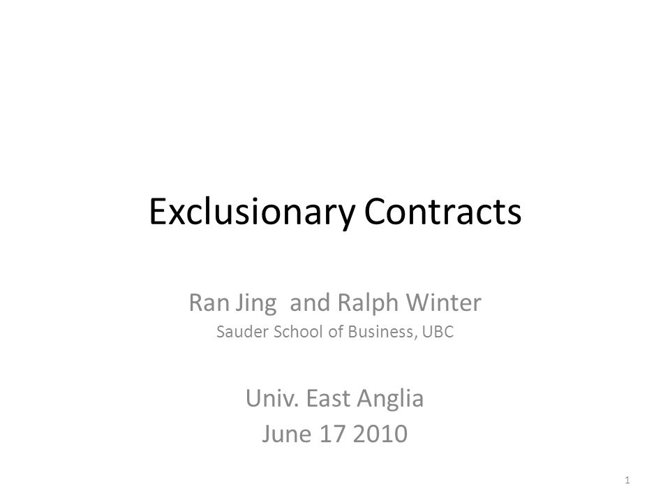 Exclusionary Contracts Ran Jing and Ralph Winter Sauder School of Business, UBC Univ. East Anglia June 17 2010 1