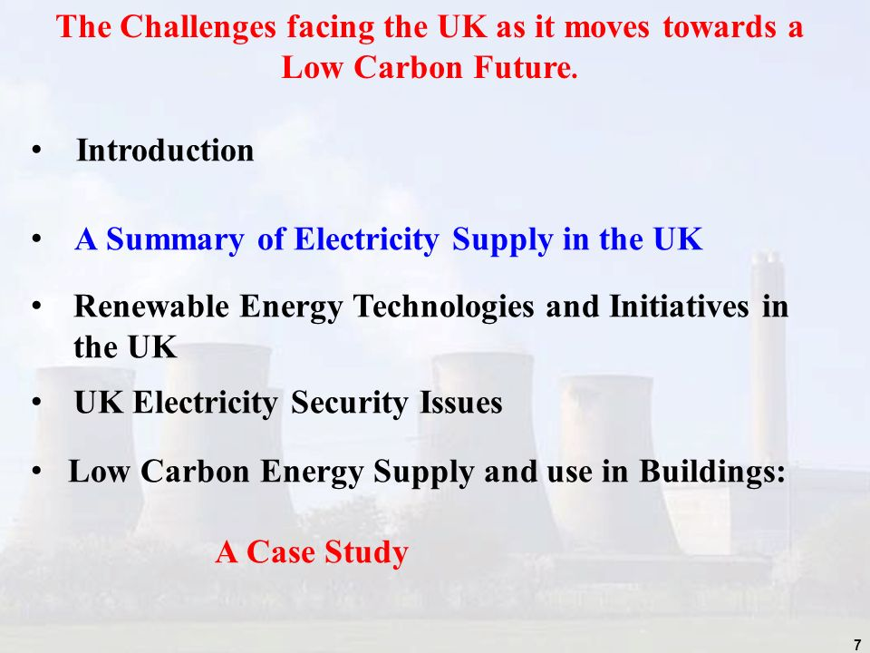 7 The Challenges facing the UK as it moves towards a Low Carbon Future.