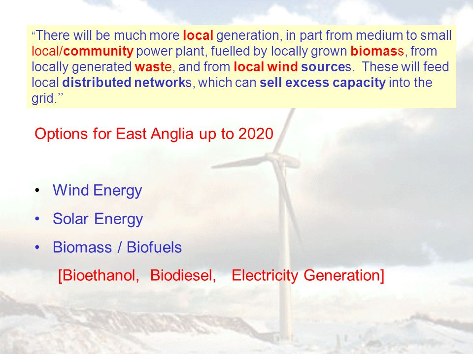 There will be much more local generation, in part from medium to small local/community power plant, fuelled by locally grown biomass, from locally generated waste, and from local wind sources.