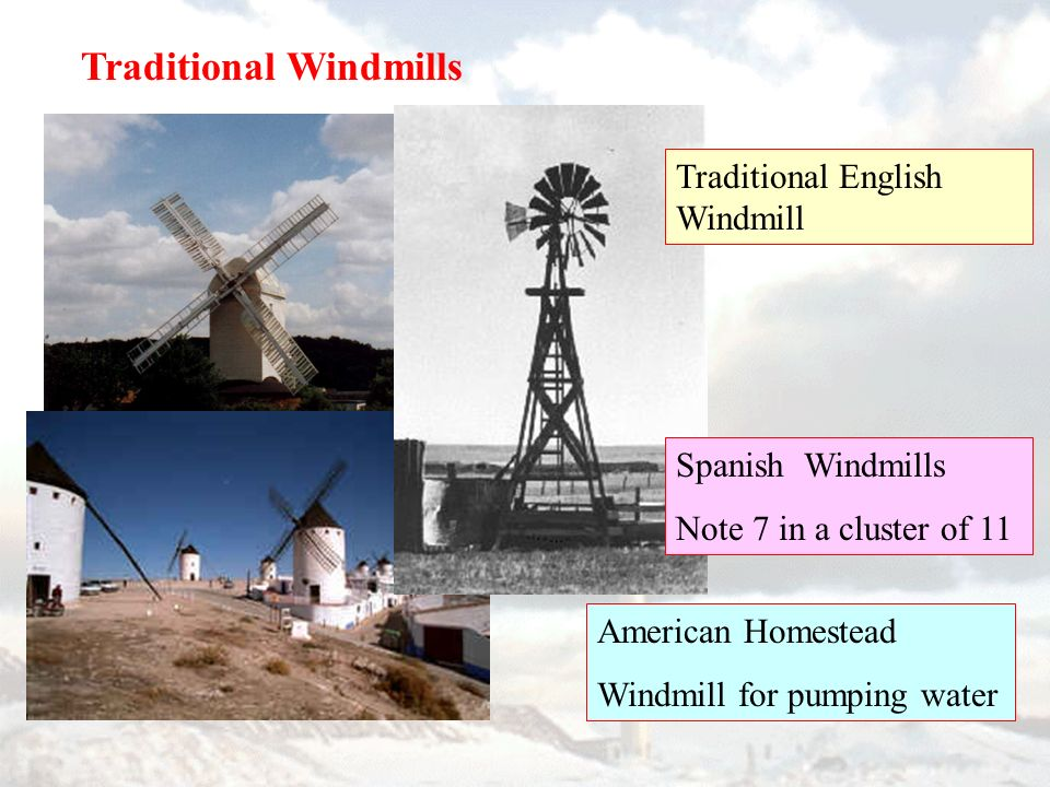 Traditional Windmills American Homestead Windmill for pumping water Traditional English Windmill Spanish Windmills Note 7 in a cluster of 11