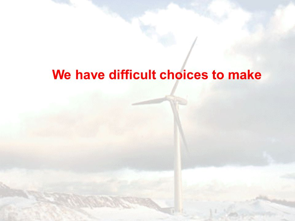 We have difficult choices to make