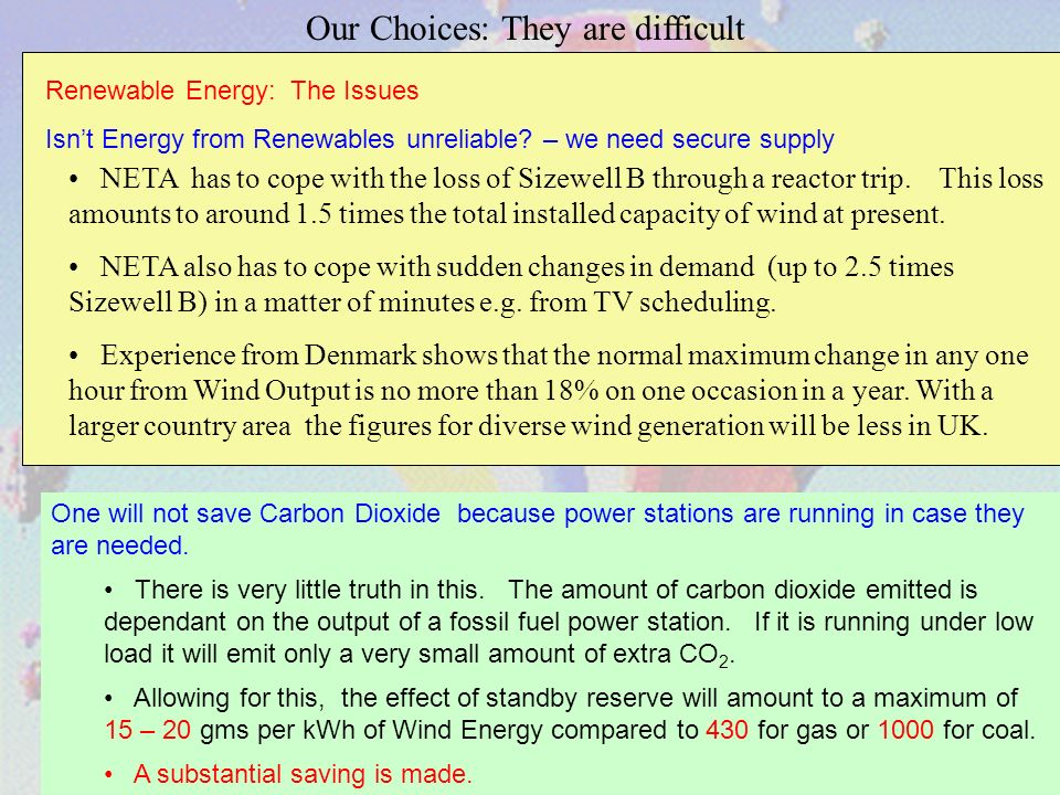 17 Our Choices: They are difficult NETA has to cope with the loss of Sizewell B through a reactor trip.