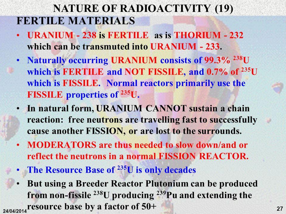 26 24/04/2014 FERTILE MATERIALS Some elements like URANIUM - 238 are not FISSILE, but can transmute:- n 238 U fast neutron 239 U 238 U Uranium - 238 2