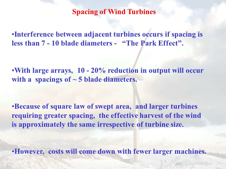 Spacing of Wind Turbines Interference between adjacent turbines occurs if spacing is less than 7 - 10 blade diameters - The Park Effect. With large ar