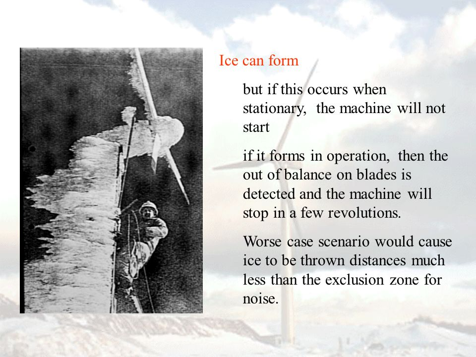 Ice can form but if this occurs when stationary, the machine will not start if it forms in operation, then the out of balance on blades is detected an