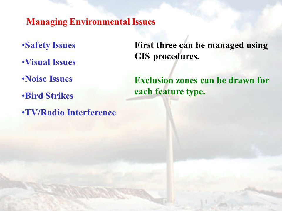 Managing Environmental Issues Safety Issues Visual Issues Noise Issues Bird Strikes TV/Radio Interference First three can be managed using GIS procedu
