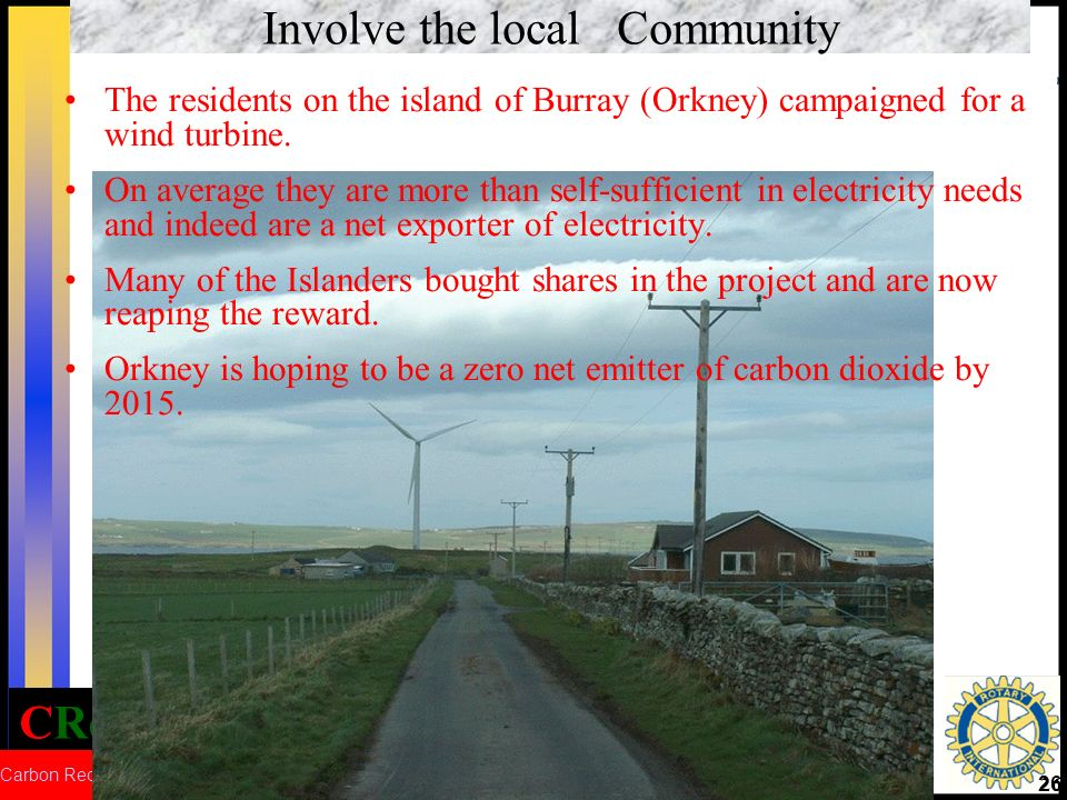 CRed Carbon Reduction 26 Involve the local Community The residents on the island of Burray (Orkney) campaigned for a wind turbine.