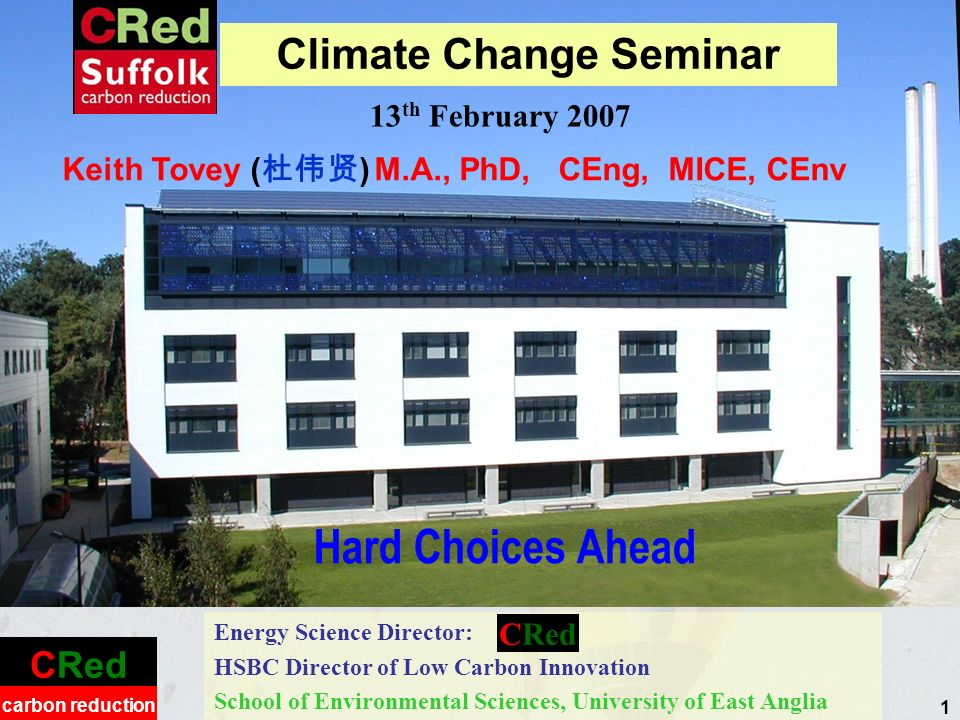CRed carbon reduction 1 Hard Choices Ahead Energy Science Director: HSBC Director of Low Carbon Innovation School of Environmental Sciences, Universit