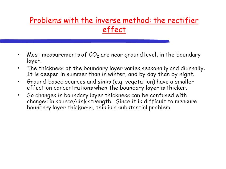 Most measurements of CO 2 are near ground level, in the boundary layer. The thickness of the boundary layer varies seasonally and diurnally. It is dee