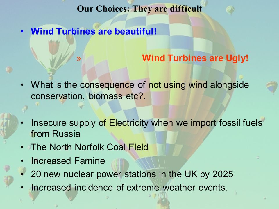 Our Choices: They are difficult Wind Turbines are beautiful! » Wind Turbines are Ugly! What is the consequence of not using wind alongside conservatio