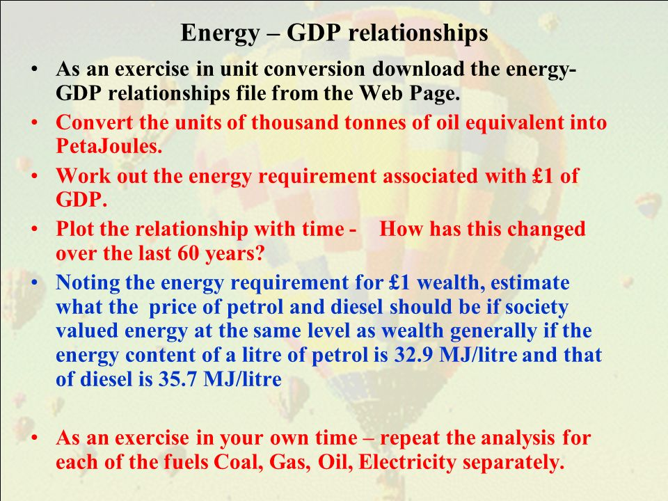 Energy – GDP relationships As an exercise in unit conversion download the energy- GDP relationships file from the Web Page.