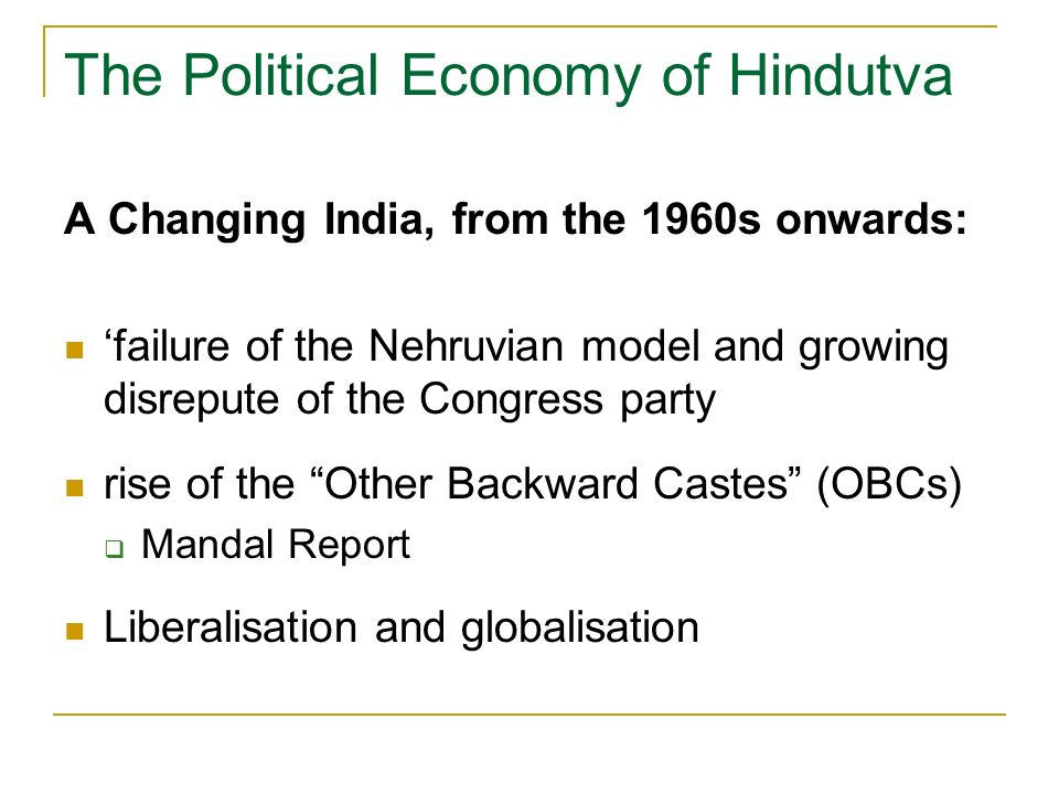 The Political Economy of Hindutva A Changing India, from the 1960s onwards: failure of the Nehruvian model and growing disrepute of the Congress party