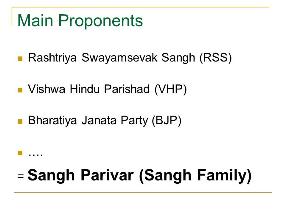 Rashtriya Swayamsevak Sangh (RSS) Vishwa Hindu Parishad (VHP) Bharatiya Janata Party (BJP) …. = Sangh Parivar (Sangh Family)