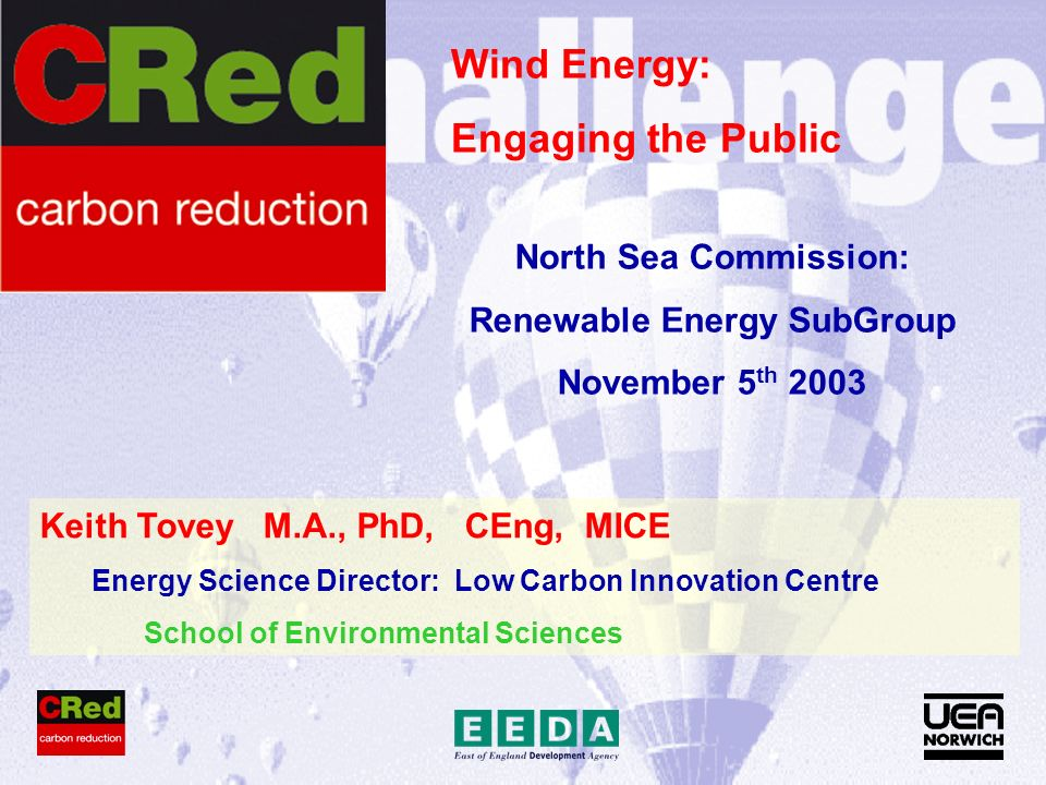 Keith Tovey M.A., PhD, CEng, MICE Energy Science Director: Low Carbon Innovation Centre School of Environmental Sciences Wind Energy: Engaging the Pub