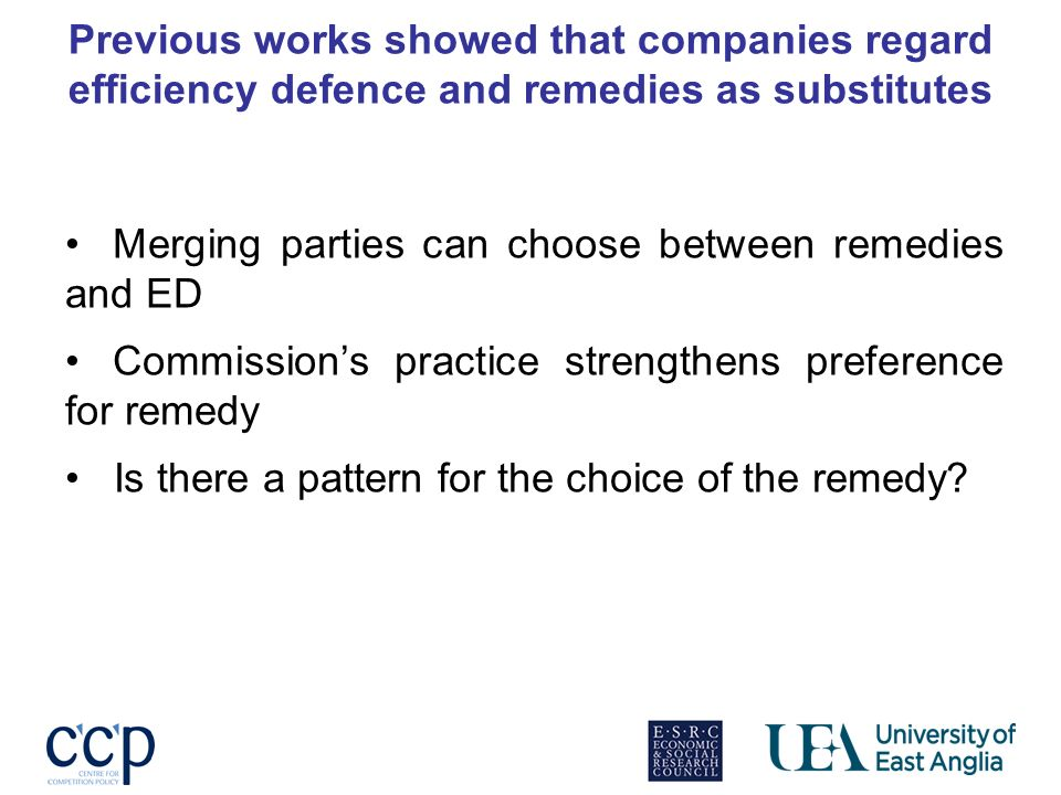 Previous works showed that companies regard efficiency defence and remedies as substitutes Merging parties can choose between remedies and ED Commissions practice strengthens preference for remedy Is there a pattern for the choice of the remedy?