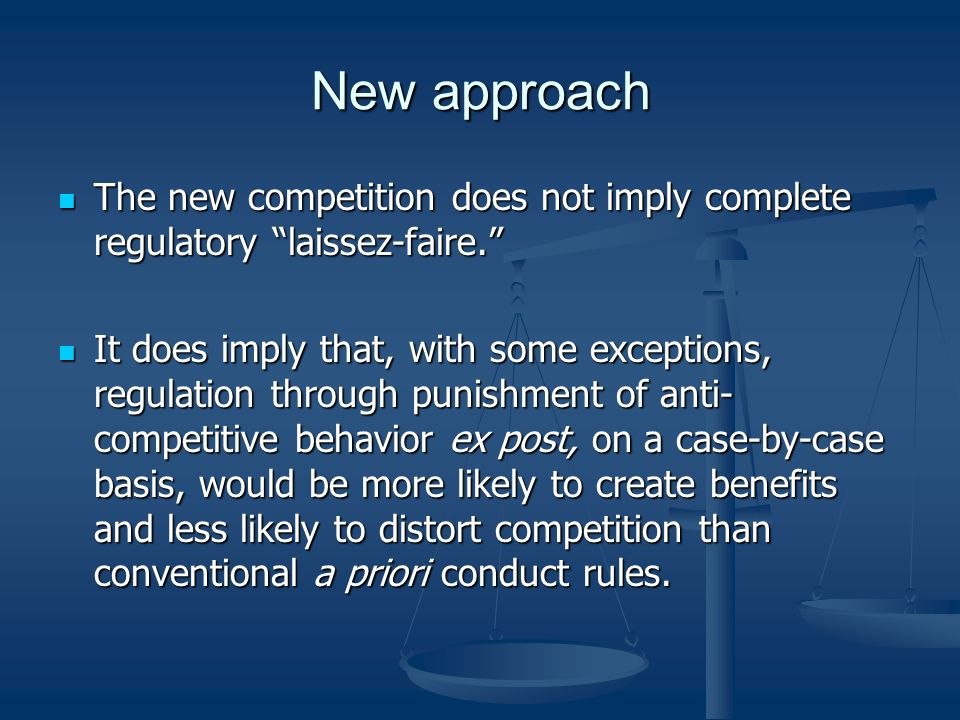 New approach The new competition does not imply complete regulatory laissez-faire.
