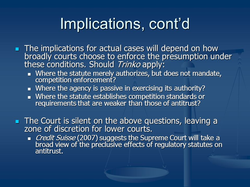 Implications, contd The implications for actual cases will depend on how broadly courts choose to enforce the presumption under these conditions.